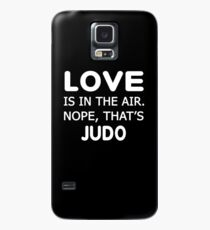 Love is in the air.nope, that's JudoT-shirts  Case/Skin for Samsung Galaxy
