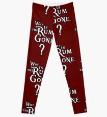 WHY IS THE RUM GONE? Leggings
