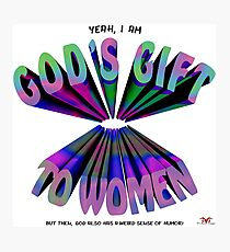 God's Gift to Women Photographic Print