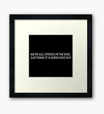 We're all stories in the end | Doctor who | Cult tv Framed Print