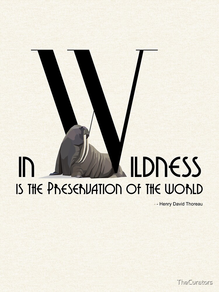 In Wildness Is the Preservation of the World - Bold Font with Walrus by TheCurators