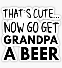 That's cute now go get grandpa a beer Sticker