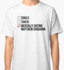 MENTALLY DATING MATTHEW DADDARIO Classic T-Shirt