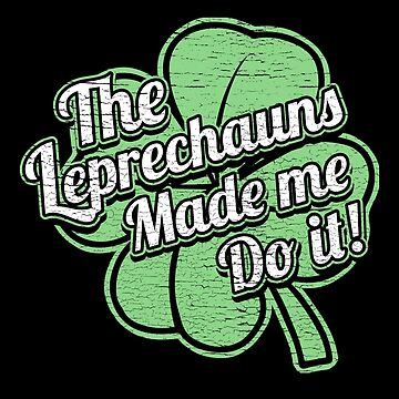 The Leprechauns Made Me Do It by Funnydoneright