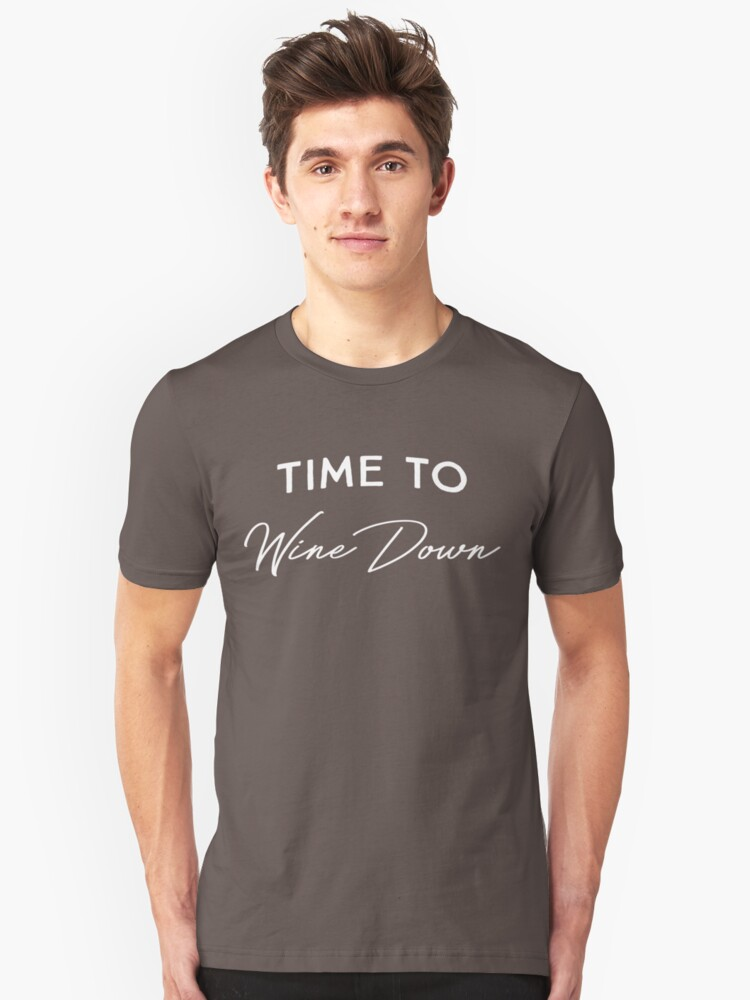 Time to wine down Unisex T-Shirt Front