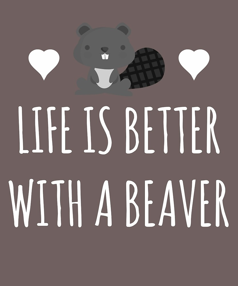 Life Better With A Beaver by AlwaysAwesome