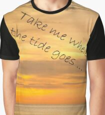 Take me where the tide goes Graphic T-Shirt