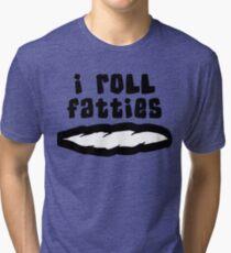 """""""I Roll Fatties"""" Weed Cannabie Marijuana Tri-blend T-Shirt"""