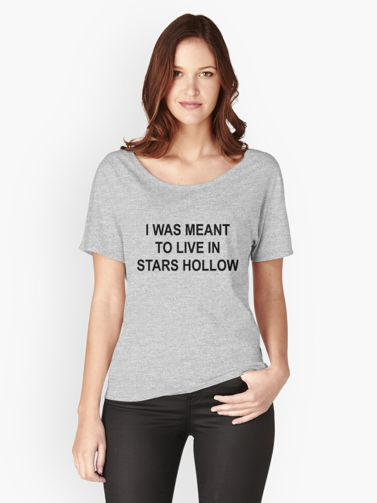 I was meant to live in stars hollow Women's Relaxed Fit T-Shirt Front