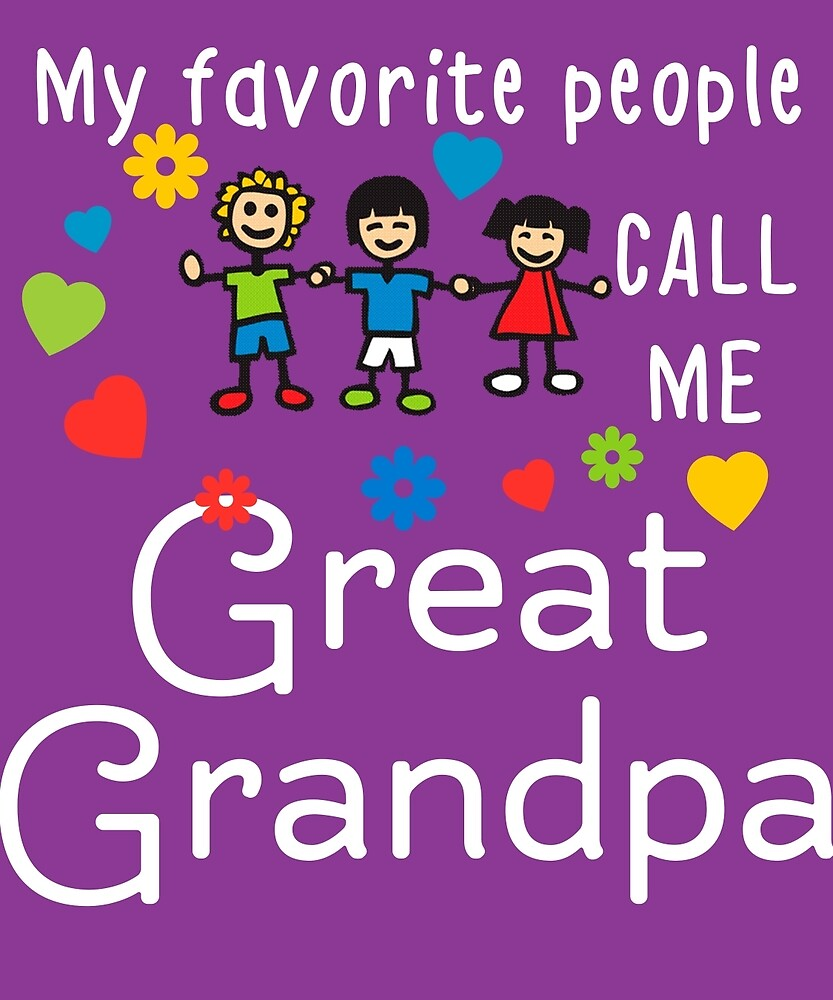 My Favorite People Call Me Great Grandpa by AlwaysAwesome