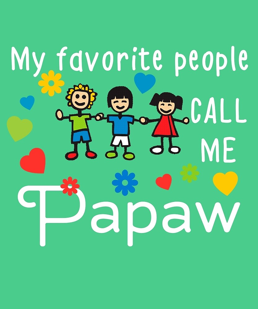 My Favorite People Call Me Papaw by AlwaysAwesome