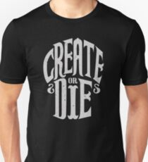 Create Or Die Unisex T-Shirt