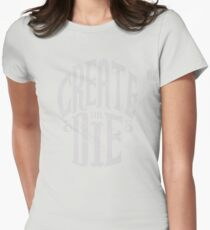 Create Or Die Womens Fitted T-Shirt