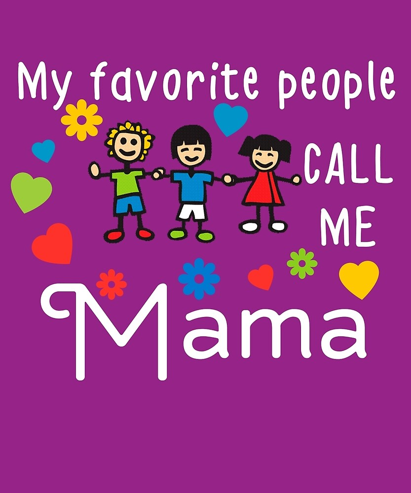 My Favorite People Call Me Mama by AlwaysAwesome