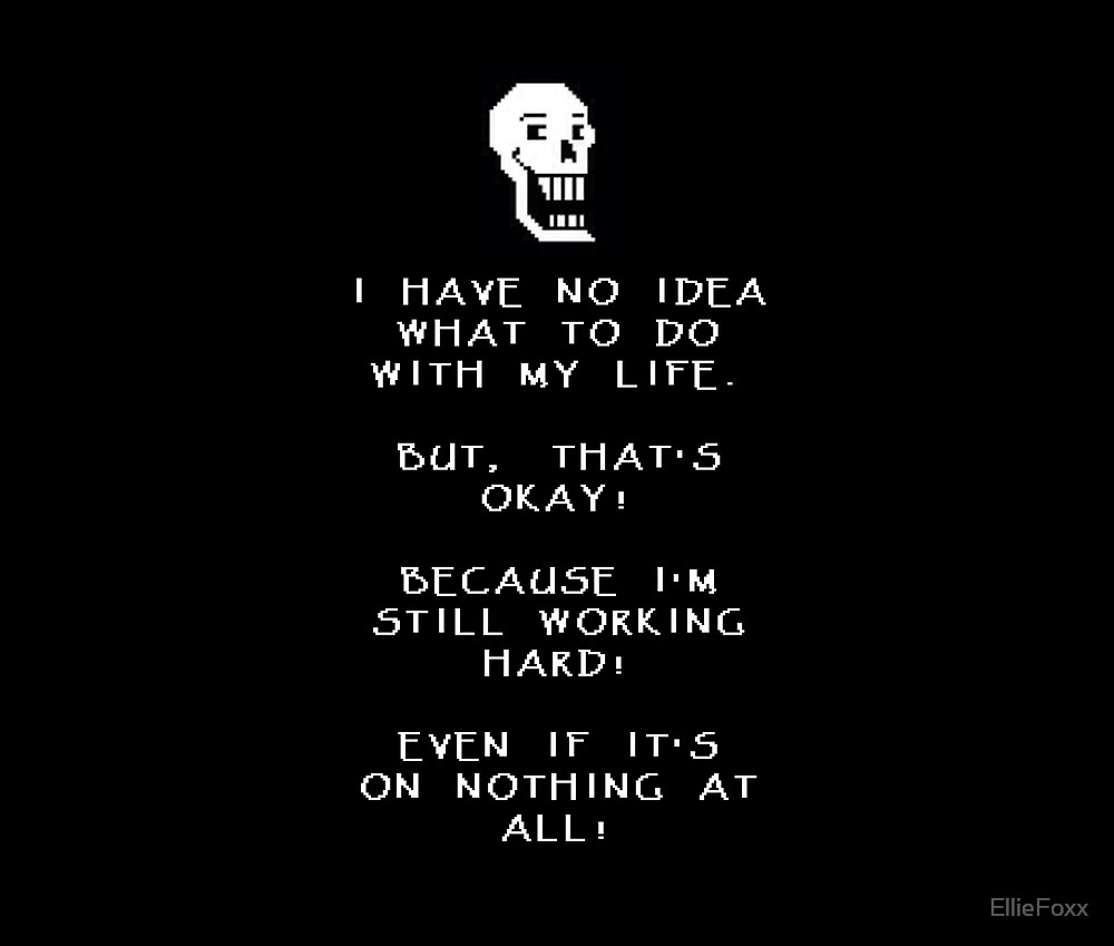 "Undertale, Papyrus Quote ""I have no idea what to do..."" by EllieFoxx"