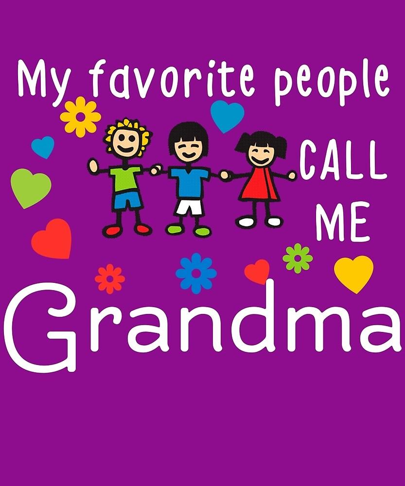 My Favorite People Call Me Grandma by AlwaysAwesome