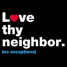 Love Thy Neighbor by fishbiscuit