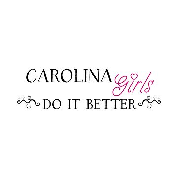 Carolina Girls do it Better! by TheChristWorks