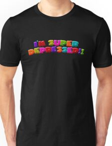 I'M SUPER DEPRESSED!! Unisex T-Shirt