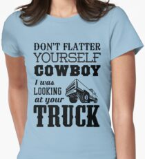 Don't flatter yourself cowboy. I was looking at your truck T-Shirt