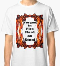 Forged in Fire, Hard as Steele Classic T-Shirt