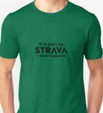 If it ain't on STRAVA in black writing Unisex T-Shirt