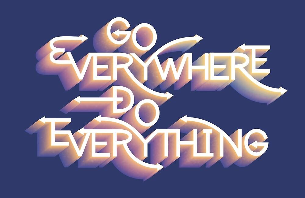 Go Everywhere, Do Everything by johanaobviously