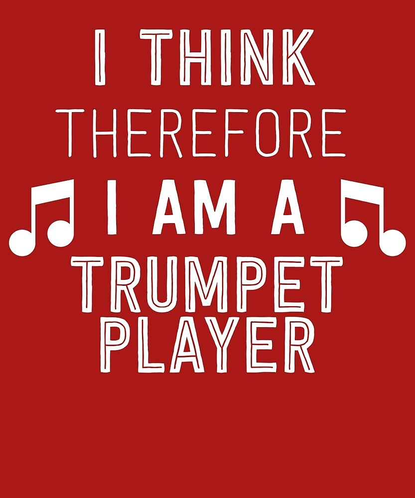 I Think Therefore I'm A Trumpet Player by AlwaysAwesome