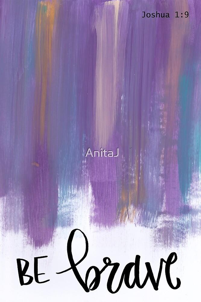Be Brave by AnitaJ