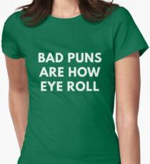Bad Puns Are How Eye Roll  Womens Fitted T-Shirt