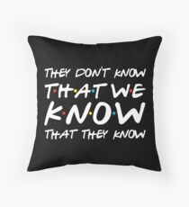 They don't know that we know that they know Throw Pillow
