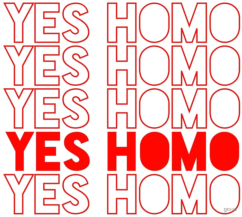Yes Homo by gm-w