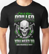 I'm a nice Driller Unisex T-Shirt