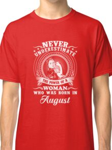 The power of a woman who was born in august T-shirt Classic T-Shirt