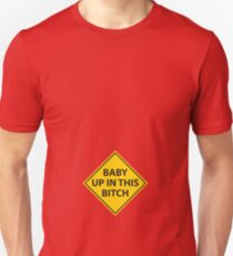 Baby up in this bitch! Unisex T-Shirt