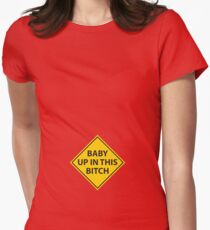 Baby up in this bitch! Women's Fitted T-Shirt