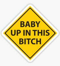 Baby up in this bitch! Sticker