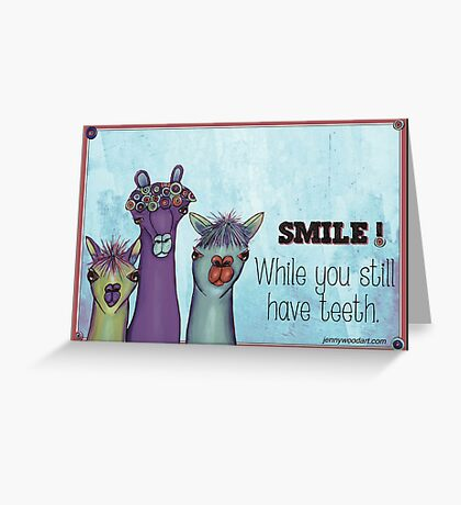 Smile while you still have teeth Greeting Card