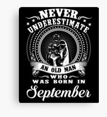 Never underestimate an old man who was born in september T-shirt Canvas Print