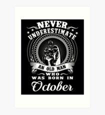 Never underestimate an old man who was born in october T-shirt Art Print