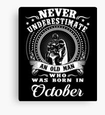 Never underestimate an old man who was born in october T-shirt Canvas Print