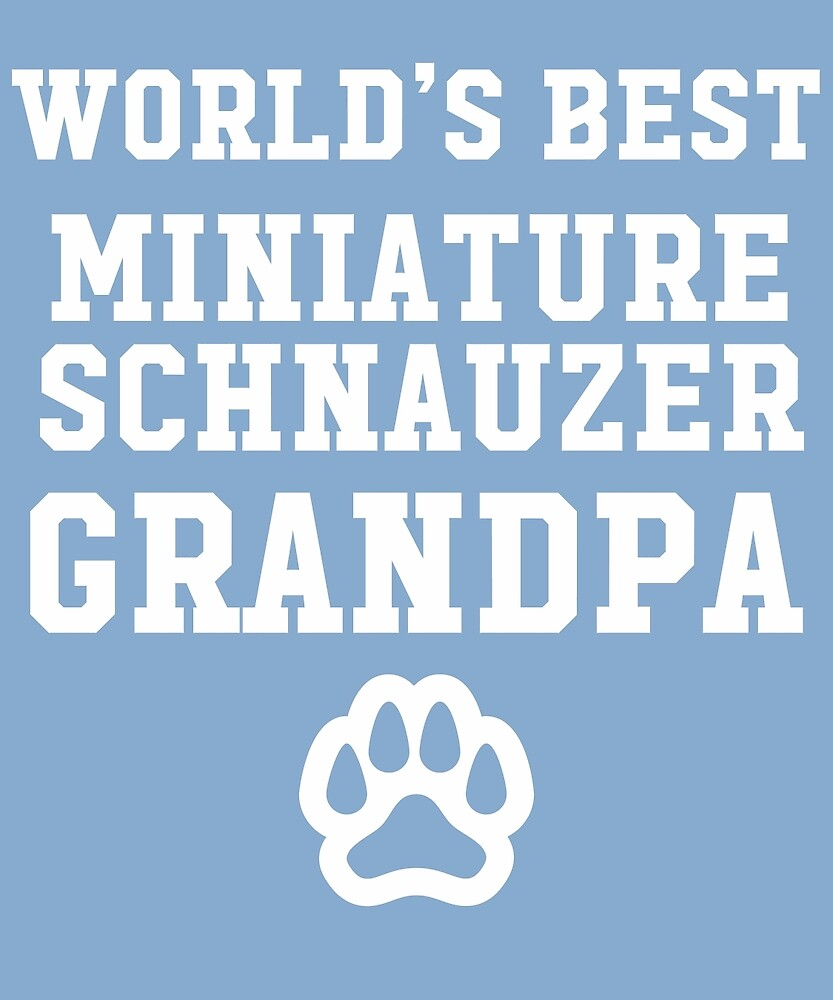 World's Best Miniature Schnauzer Grandpa by AlwaysAwesome