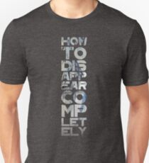 how to disappear completely (and never be found) Unisex T-Shirt