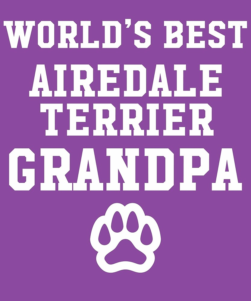 World's Best Airedale Terrier Grandpa by AlwaysAwesome