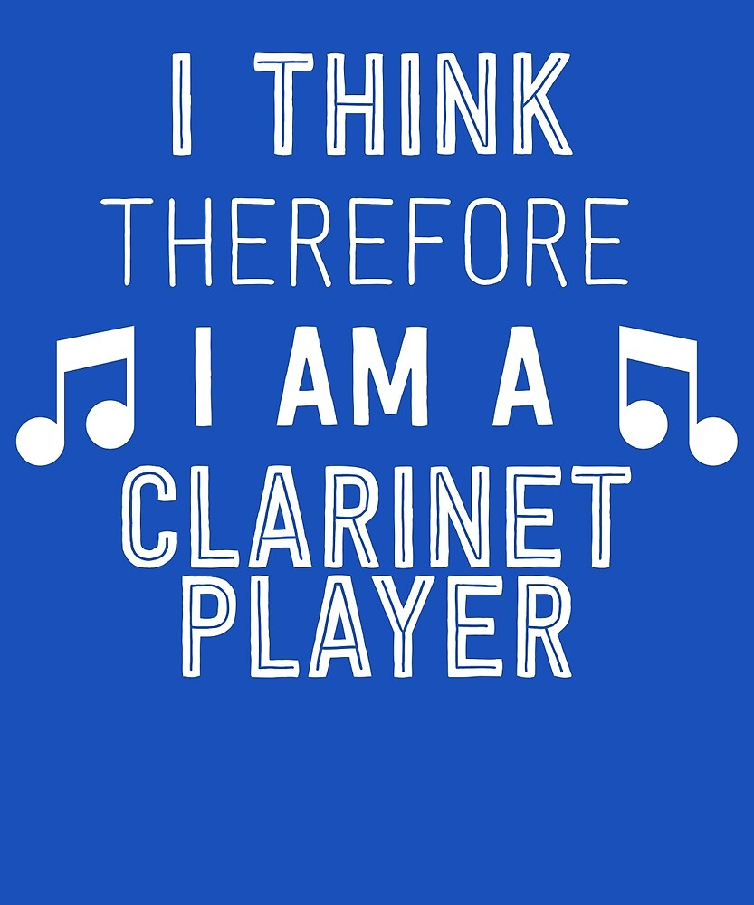 I Think Therefore I'm A Clarinet Player by AlwaysAwesome