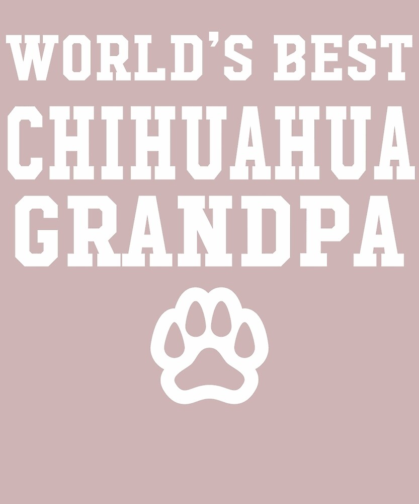 World's Best Chihuahua Grandpa by AlwaysAwesome