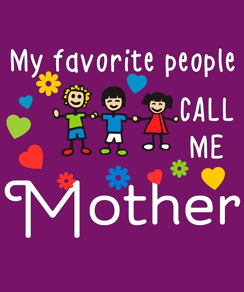 My Favorite People Call Me Mother by AlwaysAwesome