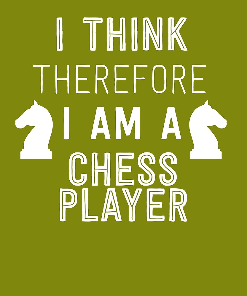I Think Therefore I'm A Chess Player by AlwaysAwesome