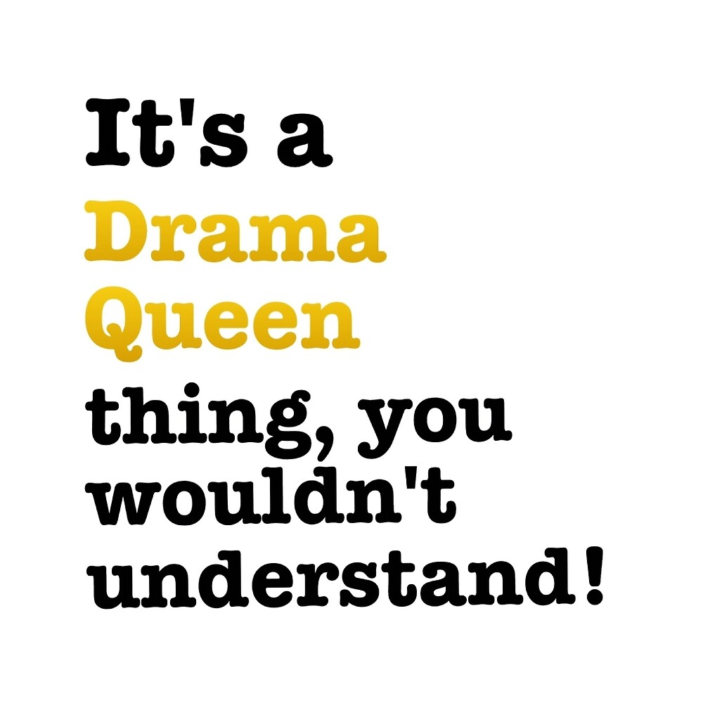 Drama queen thing!  by MallsD