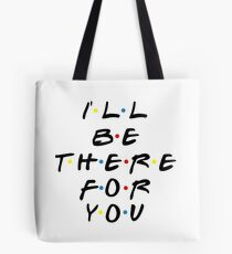 I'll be there for you! Tote Bag